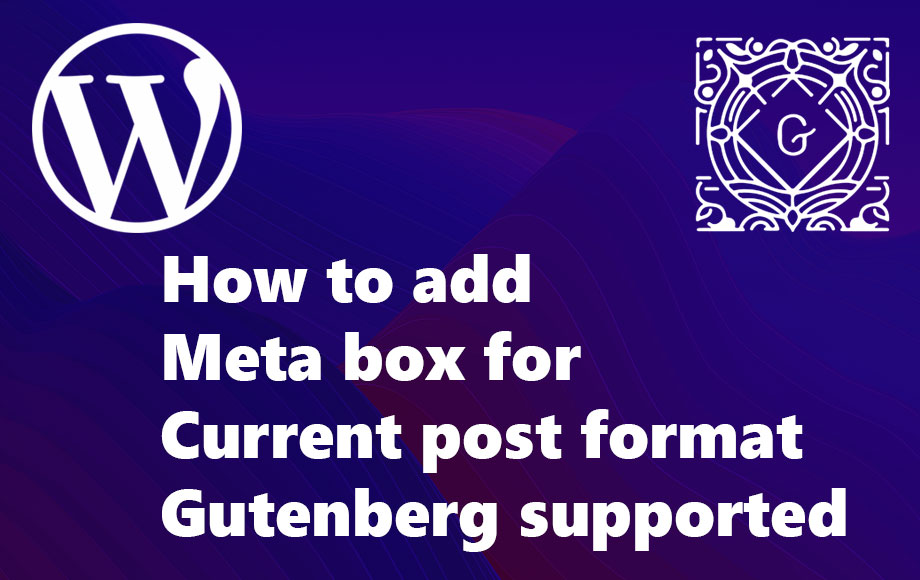 How to add meta box for current post format gutenberg supported